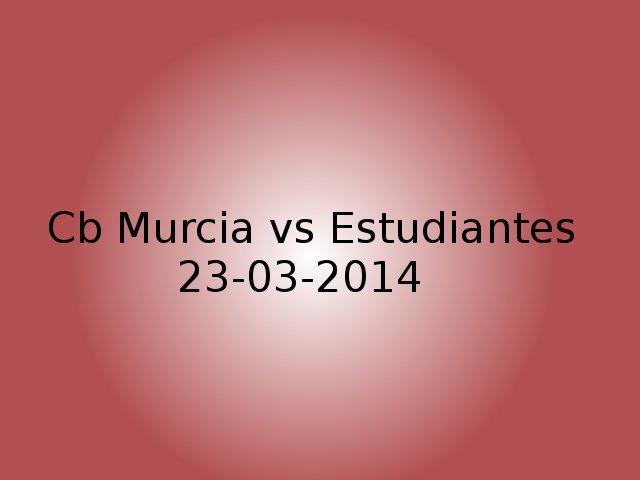 cb murcia vs estudiantes 23/03/2014