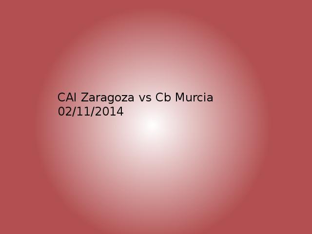 Cai Zaragoza vs CB Murcia 2/11/2014