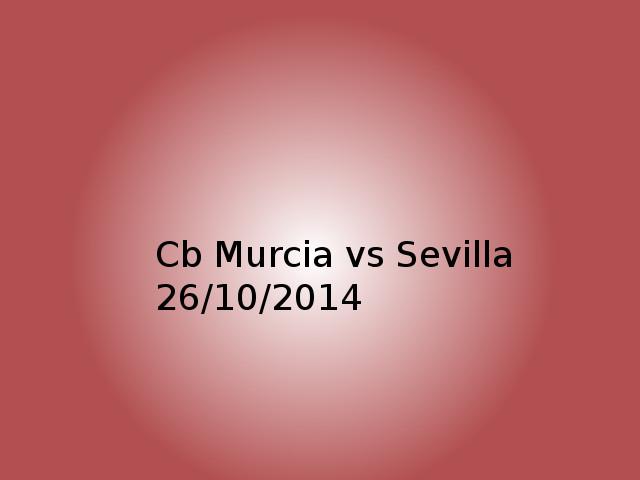 Cb Mucia vs Sevilla 26/10/2014