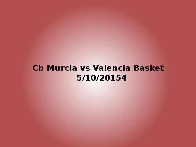 CB Murcia vs Valencia Basket